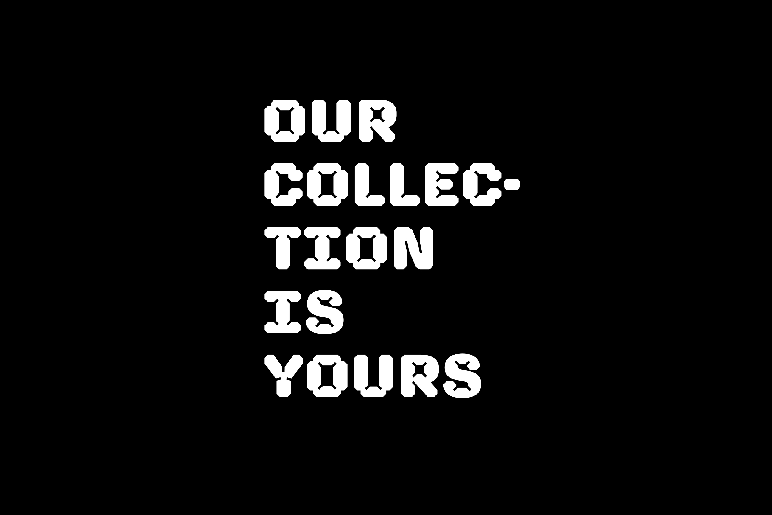 Our collection is yours